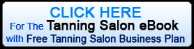 Click Here for the Tanning Salon eBook with Free Tanning Salon Business Plan